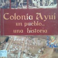 COLONIA_AYUÍ  UN PUEBLO UNA HISTORIA.jpg
